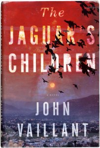 The Jaguar's Children by John Vaillant, a novel of Oazaca, corn, jaguars and escaping to the US